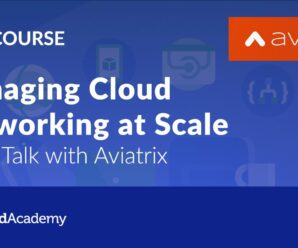 [CloudAcadmy] Managing Cloud Networking at Scale – Chalk Talk with Aviatrix
